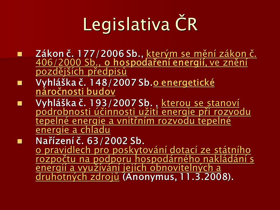 Legislativa ČR Zákon č. 177/2006 Sb., kterým se mění zákon č. 406/2000 Sb., o hospodaření energií, ve znění pozdějších předpisů Zákon č. 177/2006 Sb.,