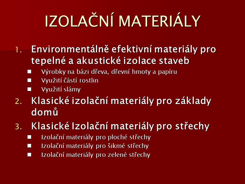 IZOLAČNÍ MATERIÁLY 1. Environmentálně efektivní materiály pro tepelné a akustické izolace staveb Výrobky na bázi dřeva, dřevní hmoty a papíru Výrobky