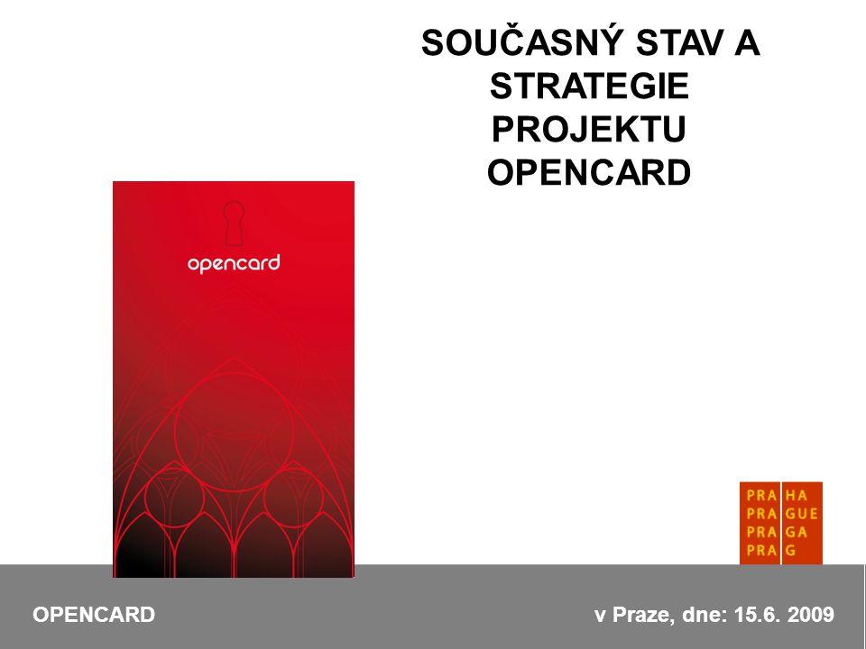 SOUČASNÝ STAV A STRATEGIE PROJEKTU OPENCARD OPENCARD v Praze, dne: 15.6. 2009