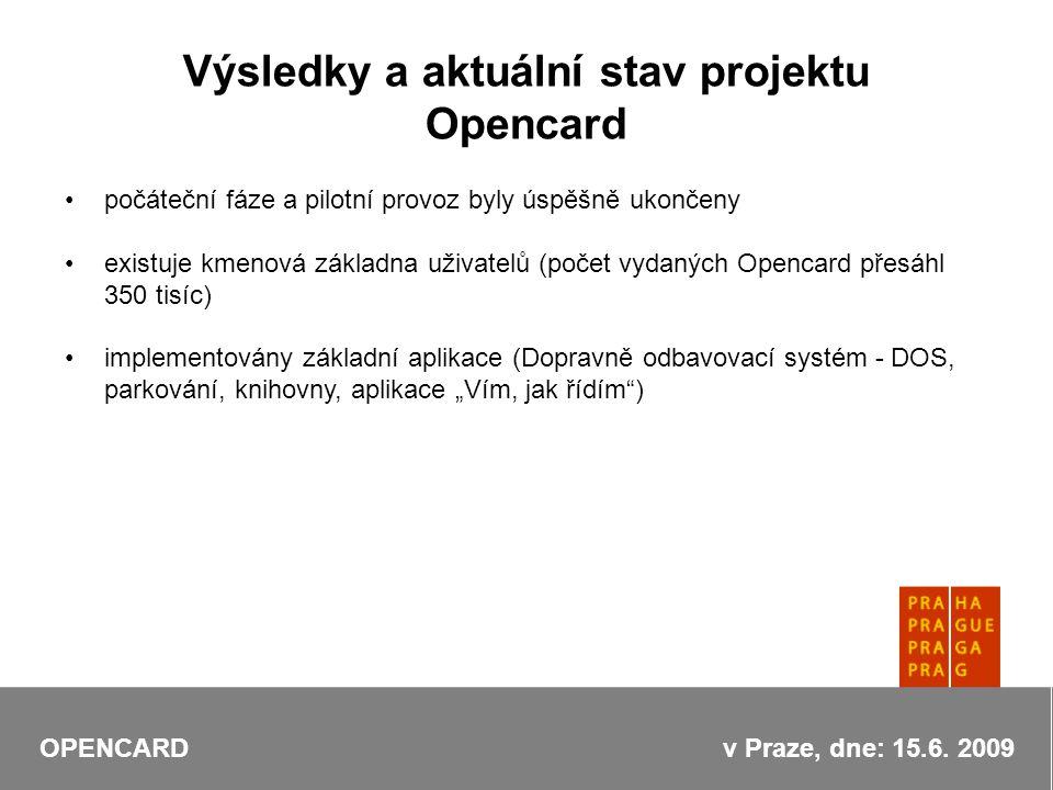 """Výsledky a aktuální stav projektu Opencard počáteční fáze a pilotní provoz byly úspěšně ukončeny existuje kmenová základna uživatelů (počet vydaných Opencard přesáhl 350 tisíc) implementovány základní aplikace (Dopravně odbavovací systém - DOS, parkování, knihovny, aplikace """"Vím, jak řídím ) OPENCARD v Praze, dne: 15.6."""