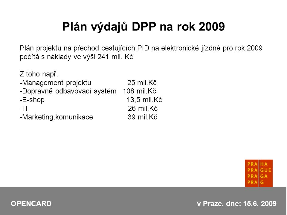 Plán výdajů DPP na rok 2009 Plán projektu na přechod cestujících PID na elektronické jízdné pro rok 2009 počítá s náklady ve výši 241 mil.