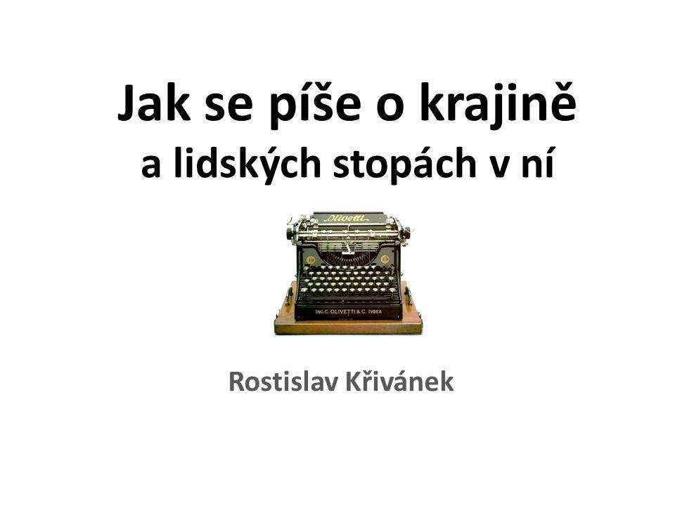Jak se píše o krajině a lidských stopách v ní Rostislav Křivánek