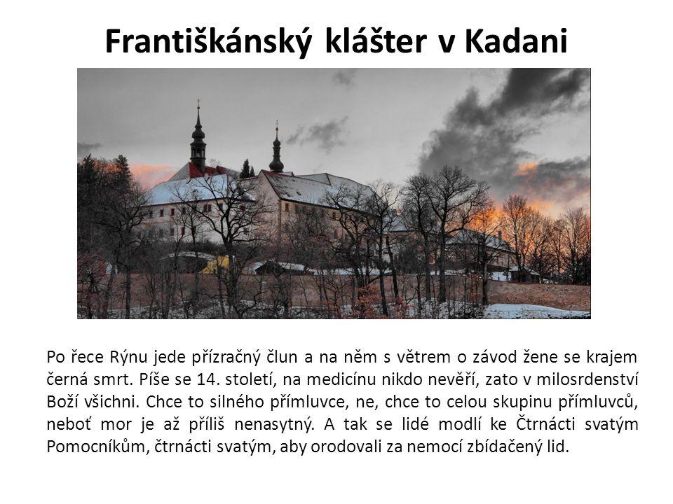 Františkánský klášter v Kadani Po řece Rýnu jede přízračný člun a na něm s větrem o závod žene se krajem černá smrt.