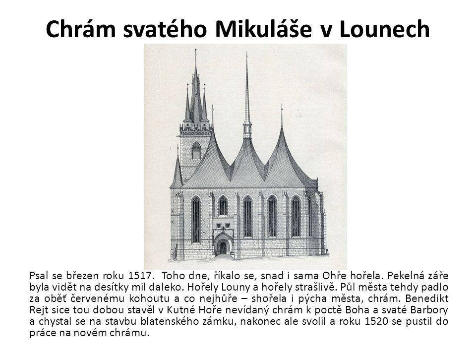 Chrám svatého Mikuláše v Lounech Psal se březen roku 1517. Toho dne, říkalo se, snad i sama Ohře hořela. Pekelná záře byla vidět na desítky mil daleko