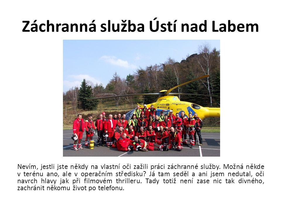 Záchranná služba Ústí nad Labem Nevím, jestli jste někdy na vlastní oči zažili práci záchranné služby. Možná někde v terénu ano, ale v operačním střed