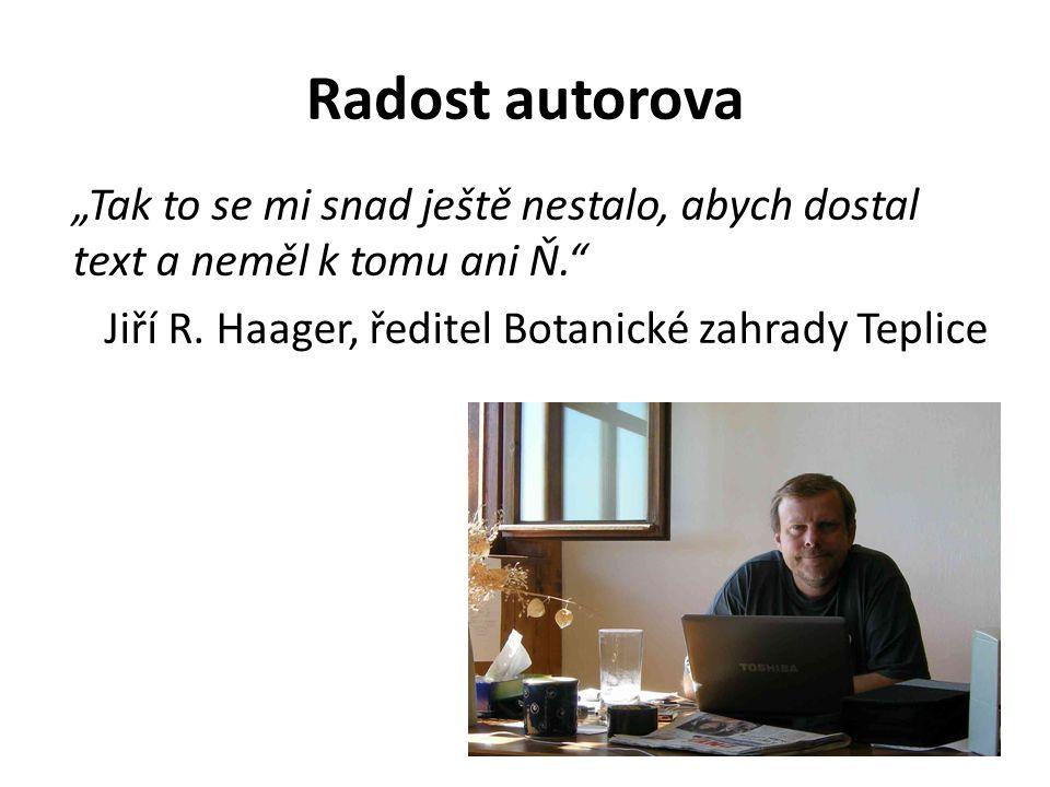 """Radost autorova """"Tak to se mi snad ještě nestalo, abych dostal text a neměl k tomu ani Ň."""" Jiří R. Haager, ředitel Botanické zahrady Teplice"""
