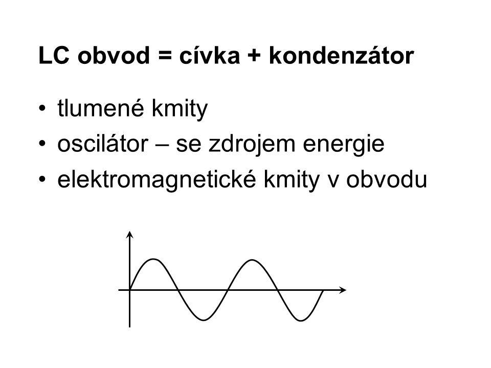 LC obvod = cívka + kondenzátor tlumené kmity oscilátor – se zdrojem energie elektromagnetické kmity v obvodu