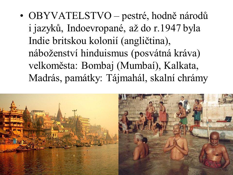 OBYVATELSTVO – pestré, hodně národů i jazyků, Indoevropané, až do r.1947 byla Indie britskou kolonií (angličtina), náboženství hinduismus (posvátná kr