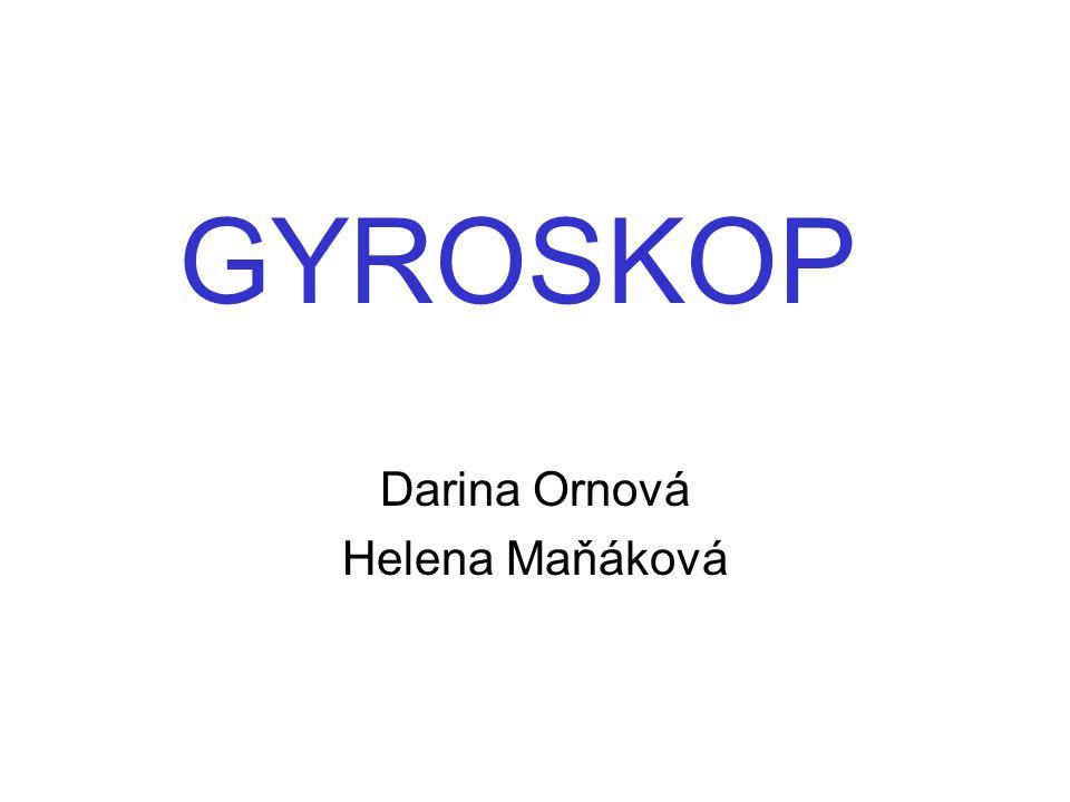 GYROSKOP Darina Ornová Helena Maňáková