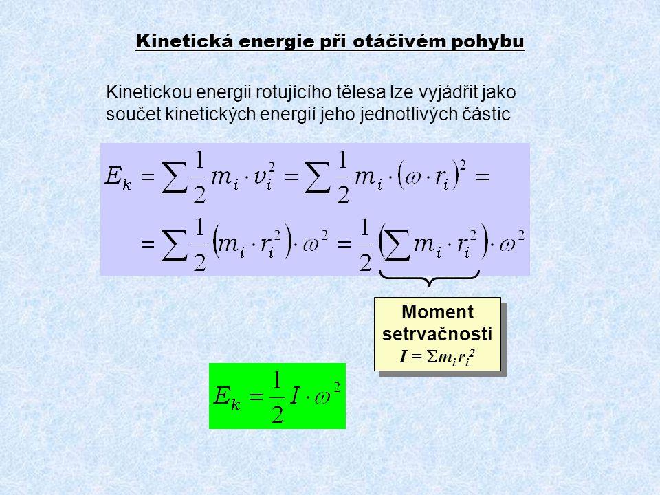 Jak vypočítat kinetickou energii u tělesa, které se otáčí kolem nějaké osy, která jím prochází? Kinetická energie při otáčivém pohybu Kinetickou energ