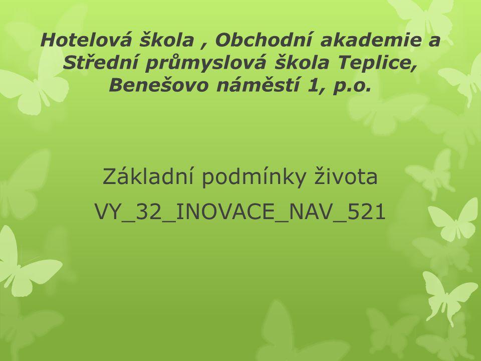 Hotelová škola, Obchodní akademie a Střední průmyslová škola Teplice, Benešovo náměstí 1, p.o. Základní podmínky života VY_32_INOVACE_NAV_521
