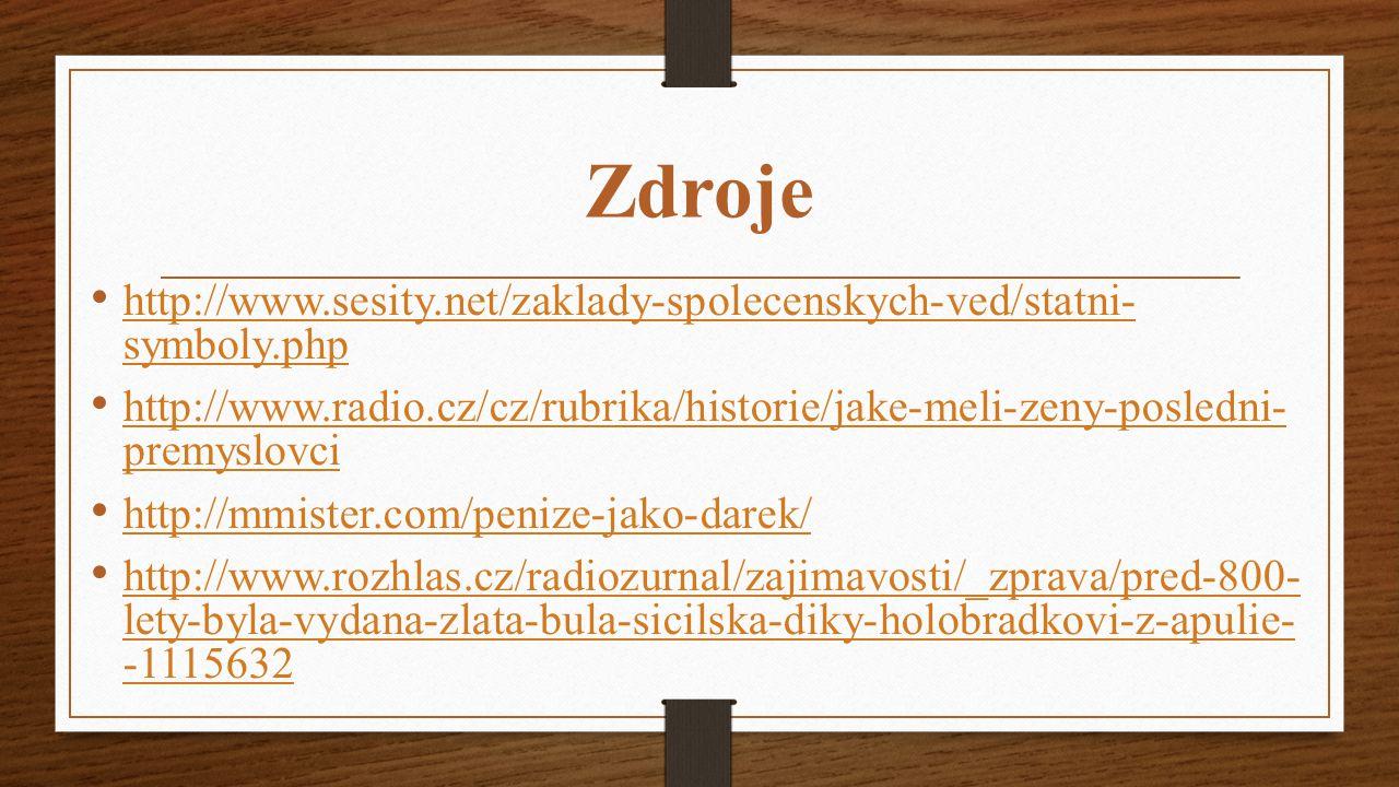 Zdroje http://www.sesity.net/zaklady-spolecenskych-ved/statni- symboly.php http://www.sesity.net/zaklady-spolecenskych-ved/statni- symboly.php http://