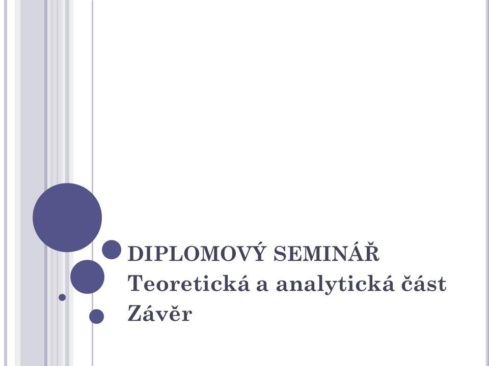 DIPLOMOVÝ SEMINÁŘ Teoretická a analytická část Závěr