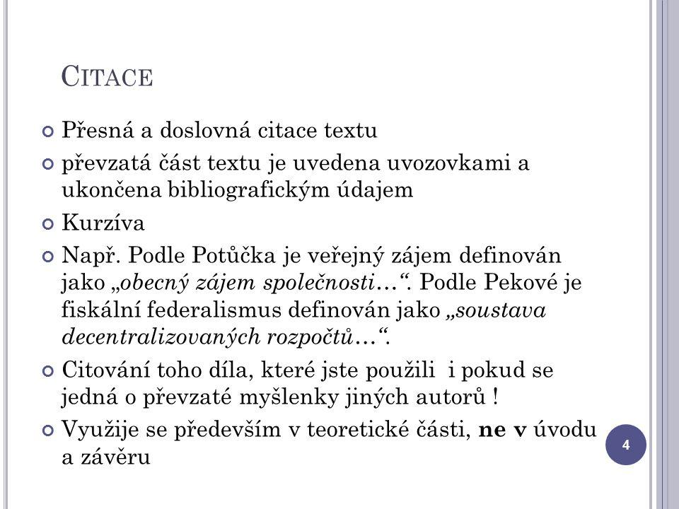 C ITACE Přesná a doslovná citace textu převzatá část textu je uvedena uvozovkami a ukončena bibliografickým údajem Kurzíva Např. Podle Potůčka je veře