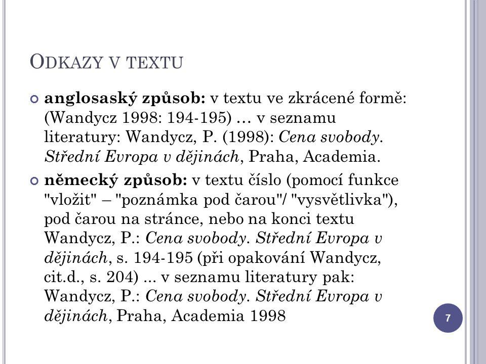O DKAZY V TEXTU anglosaský způsob: v textu ve zkrácené formě: (Wandycz 1998: 194-195) … v seznamu literatury: Wandycz, P. (1998): Cena svobody. Středn