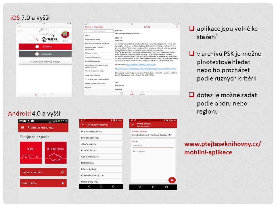 iOS 7.0 a vyšší Android 4.0 a vyšší  aplikace jsou volně ke stažení  v archivu PSK je možné plnotextově hledat nebo ho procházet podle různých kritérií  dotaz je možné zadat podle oboru nebo regionu www.ptejteseknihovny.cz/ mobilni-aplikace