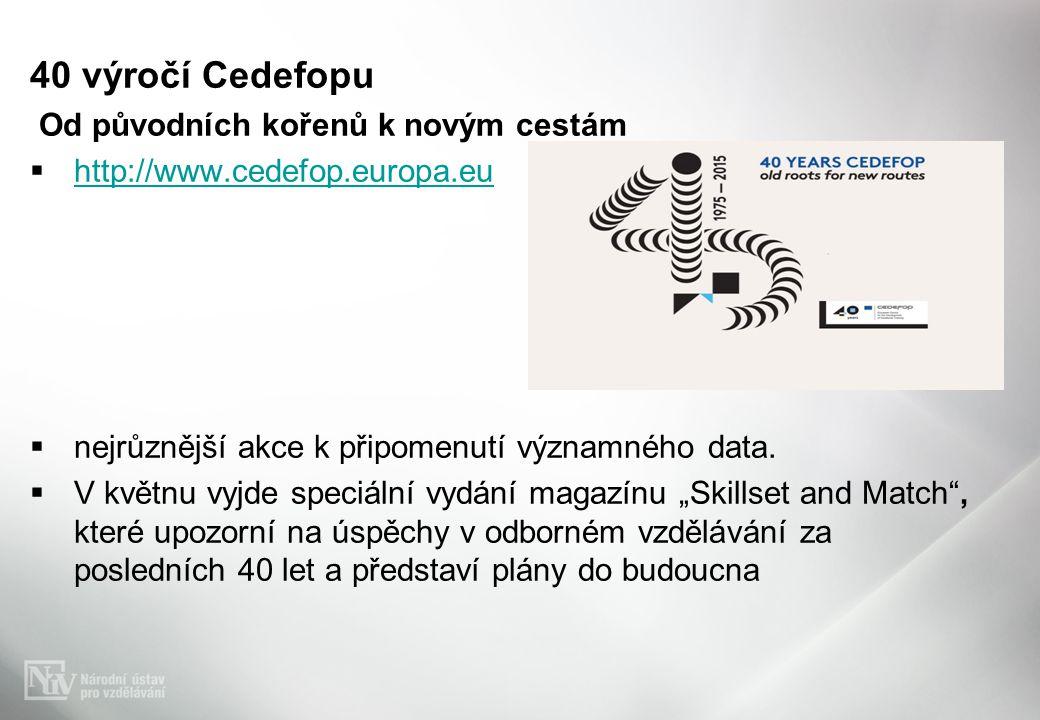 40 výročí Cedefopu Od původních kořenů k novým cestám  http://www.cedefop.europa.eu http://www.cedefop.europa.eu  nejrůznější akce k připomenutí významného data.