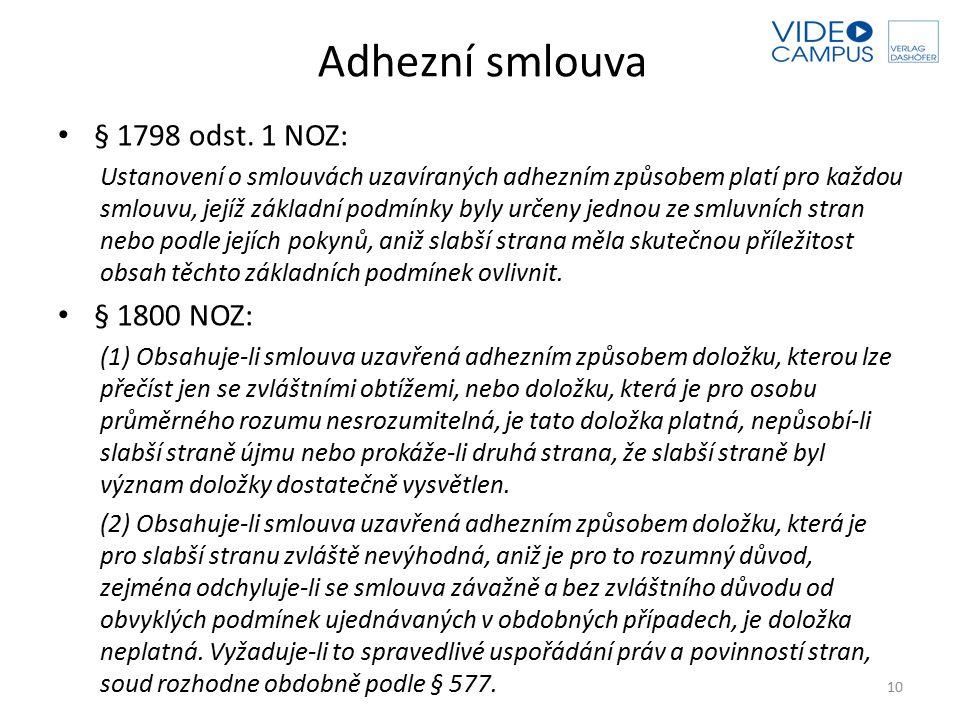 Adhezní smlouva § 1798 odst. 1 NOZ: Ustanovení o smlouvách uzavíraných adhezním způsobem platí pro každou smlouvu, jejíž základní podmínky byly určeny
