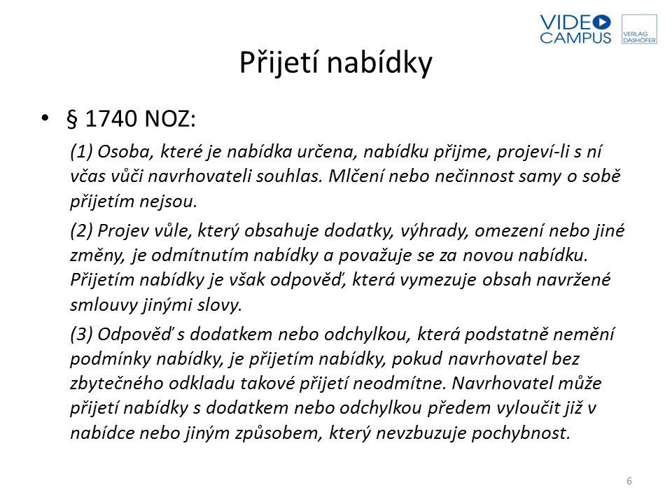 Přijetí nabídky § 1740 NOZ: (1) Osoba, které je nabídka určena, nabídku přijme, projeví-li s ní včas vůči navrhovateli souhlas. Mlčení nebo nečinnost