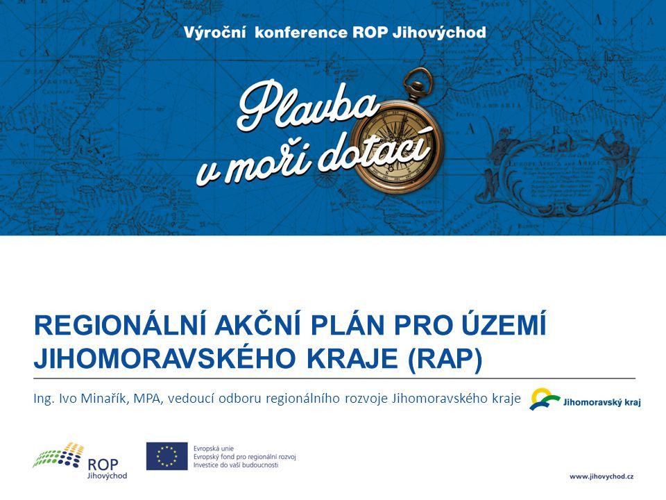Regionální akční plán pro území Jihomoravského kraje (RAP)  Vzniká na základě znalosti připravenosti projektových záměrů v kraji  Nástroj naplňování Strategie regionálního rozvoje ČR 2014 – 2020,  Nástroj pro řízení regionální politiky ČR s přímou vazbou na využití ESIF v regionech vznikající na partnerském principu  Zpracováním RAP pověřeny kraje, metodika připravována MMR  RAP projednává a schvaluje Regionální stálá konference pro území Jihomoravského kraje (22 členů)  RAP odesílán na MMR (první verze – prosinec 2014, aktuální verze – květen 2015)  Základní položka RAP – aktivita, sdružující obdobný typ projektů