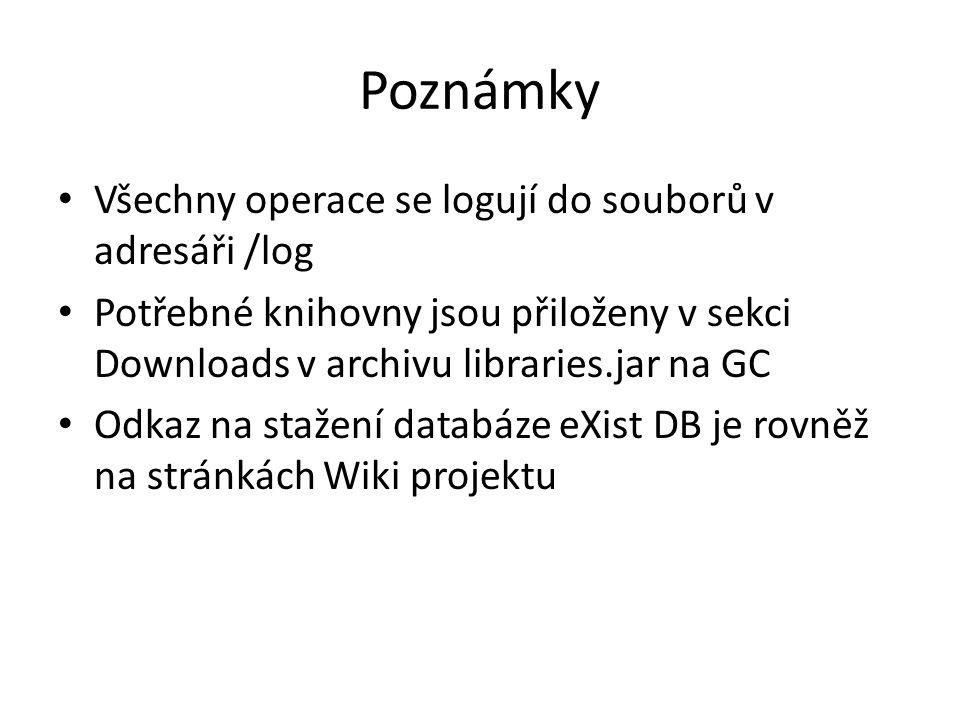 Poznámky Všechny operace se logují do souborů v adresáři /log Potřebné knihovny jsou přiloženy v sekci Downloads v archivu libraries.jar na GC Odkaz na stažení databáze eXist DB je rovněž na stránkách Wiki projektu