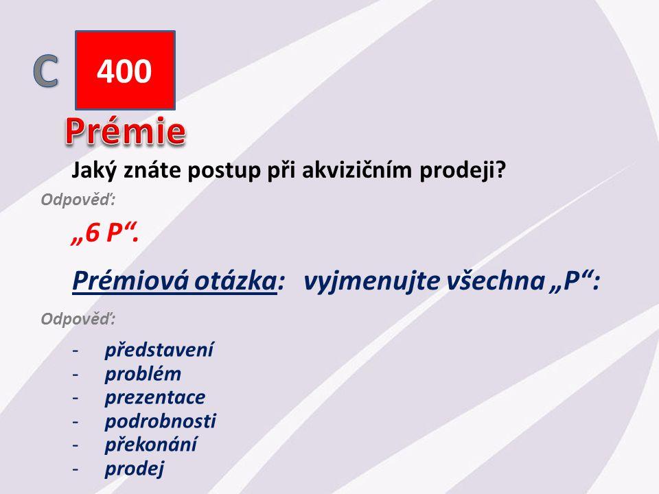 """400 Jaký znáte postup při akvizičním prodeji. """"6 P ."""