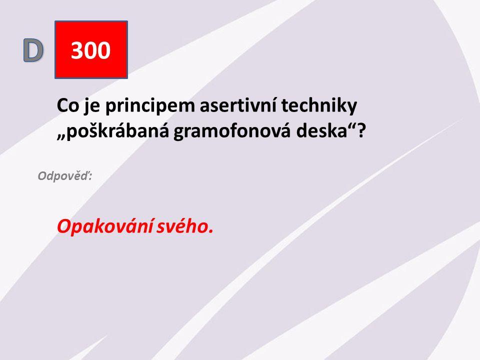 """300 Co je principem asertivní techniky """"poškrábaná gramofonová deska Opakování svého. Odpověď:"""