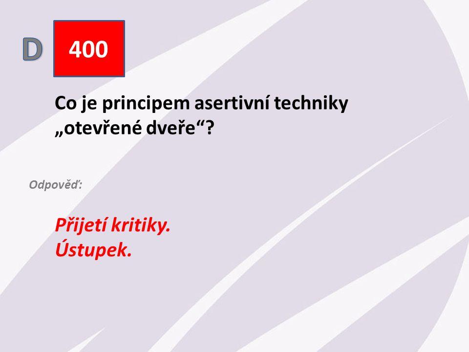 """400 Co je principem asertivní techniky """"otevřené dveře Přijetí kritiky. Ústupek. Odpověď:"""