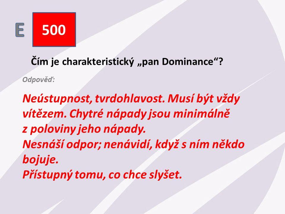 """500 Čím je charakteristický """"pan Dominance . Neústupnost, tvrdohlavost."""