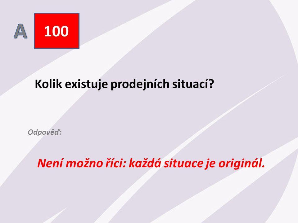 100 Kolik existuje prodejních situací Není možno říci: každá situace je originál. Odpověď: