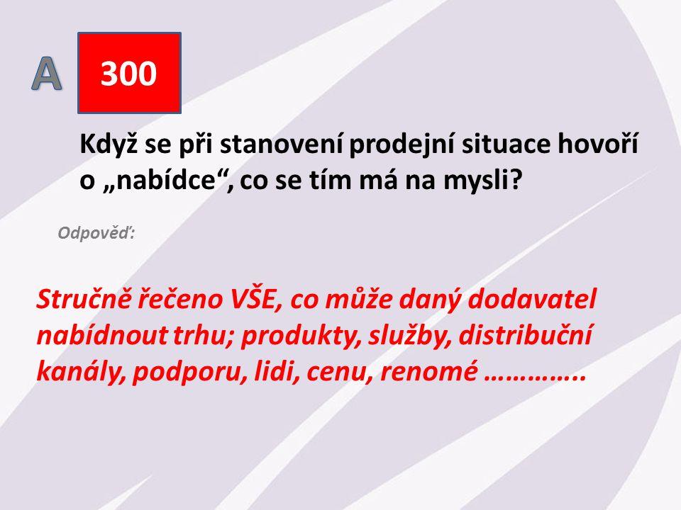 """300 Když se při stanovení prodejní situace hovoří o """"nabídce , co se tím má na mysli."""