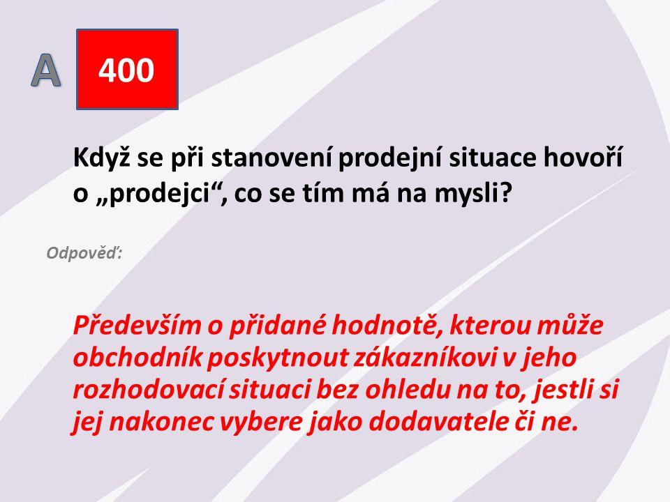 """400 Když se při stanovení prodejní situace hovoří o """"prodejci , co se tím má na mysli."""