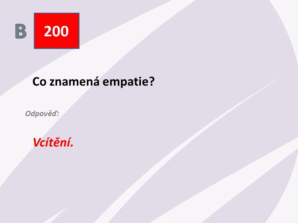200 Co znamená empatie Vcítění. Odpověď: