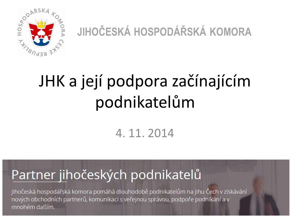 JHK a její podpora začínajícím podnikatelům 4. 11. 2014 JIHOČESKÁ HOSPODÁŘSKÁ KOMORA