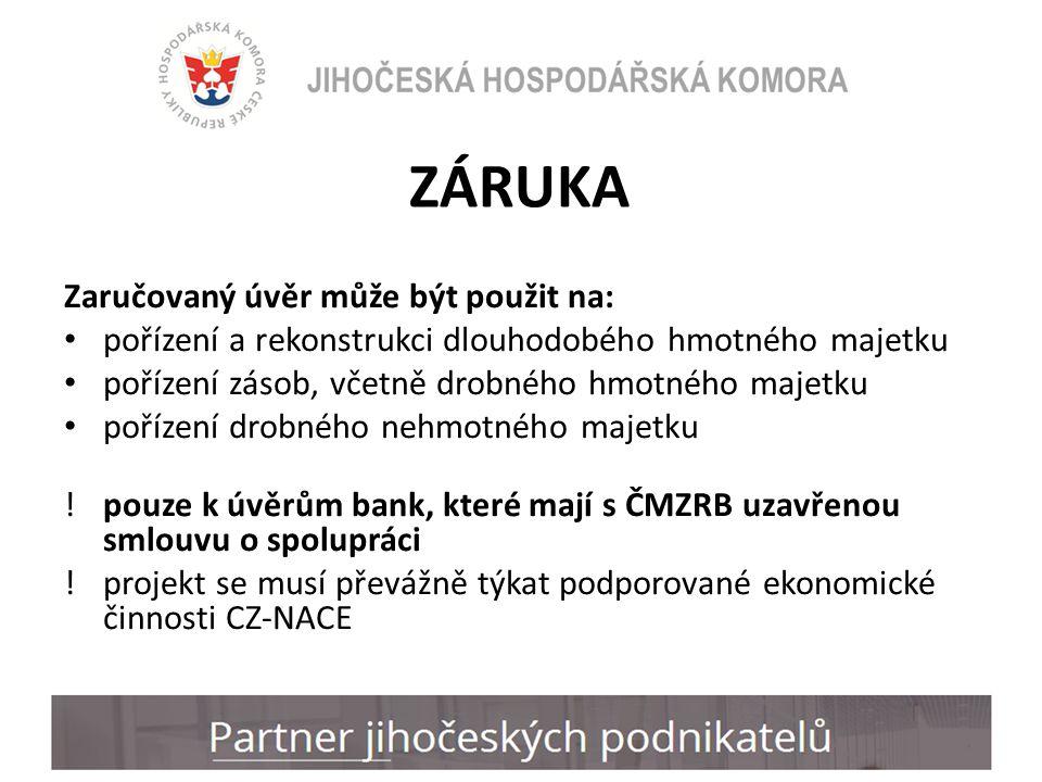 ZÁRUKA Zaručovaný úvěr může být použit na: pořízení a rekonstrukci dlouhodobého hmotného majetku pořízení zásob, včetně drobného hmotného majetku pořízení drobného nehmotného majetku !pouze k úvěrům bank, které mají s ČMZRB uzavřenou smlouvu o spolupráci !projekt se musí převážně týkat podporované ekonomické činnosti CZ-NACE