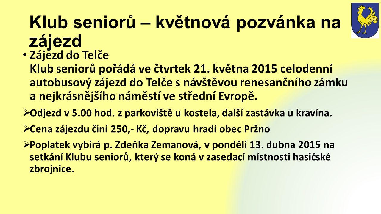 Klub seniorů – květnová pozvánka na zájezd Zájezd do Telče Klub seniorů pořádá ve čtvrtek 21.