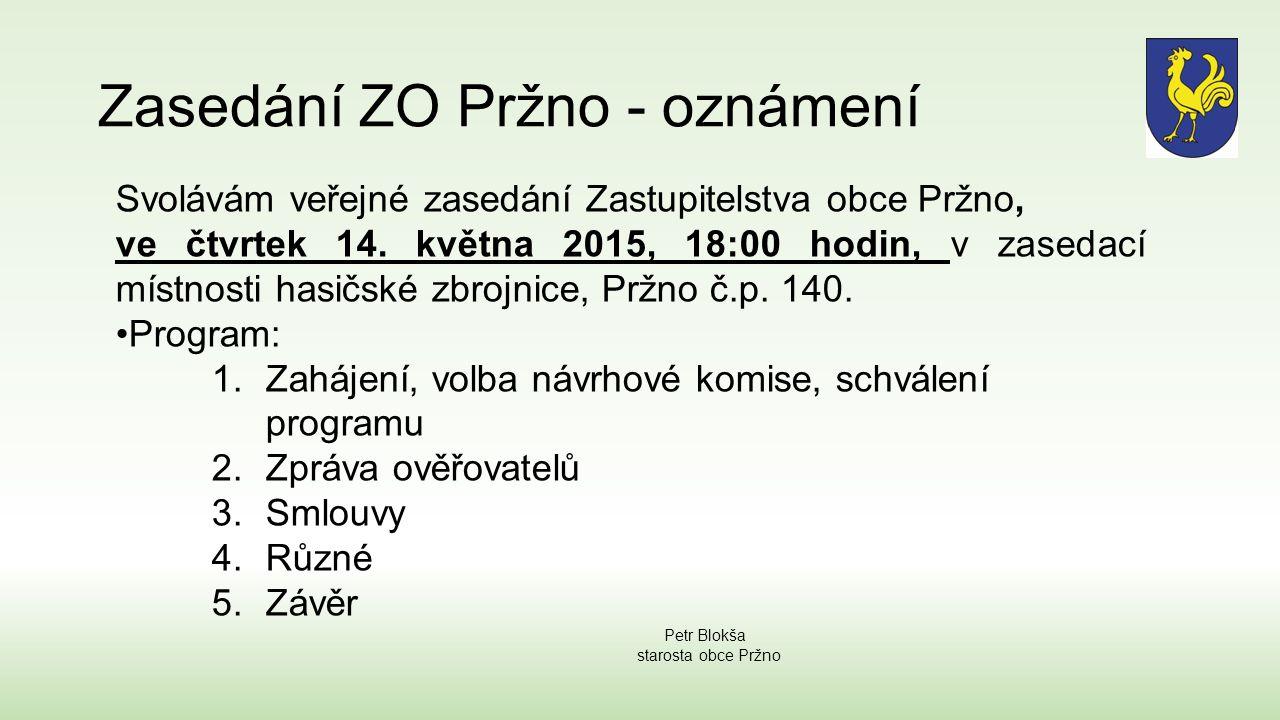 Zasedání ZO Pržno - oznámení Svolávám veřejné zasedání Zastupitelstva obce Pržno, ve čtvrtek 14.