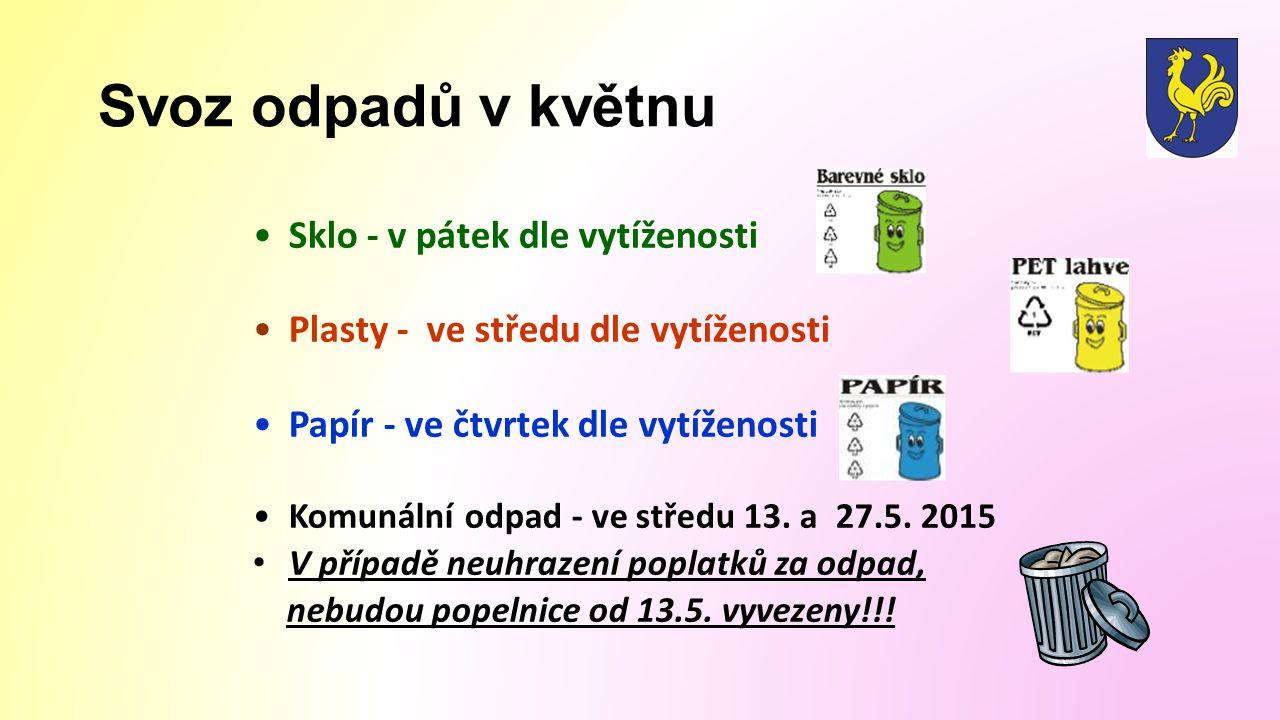 Svoz odpadů v květnu Sklo - v pátek dle vytíženosti Plasty - ve středu dle vytíženosti Papír - ve čtvrtek dle vytíženosti Komunální odpad - ve středu 13.