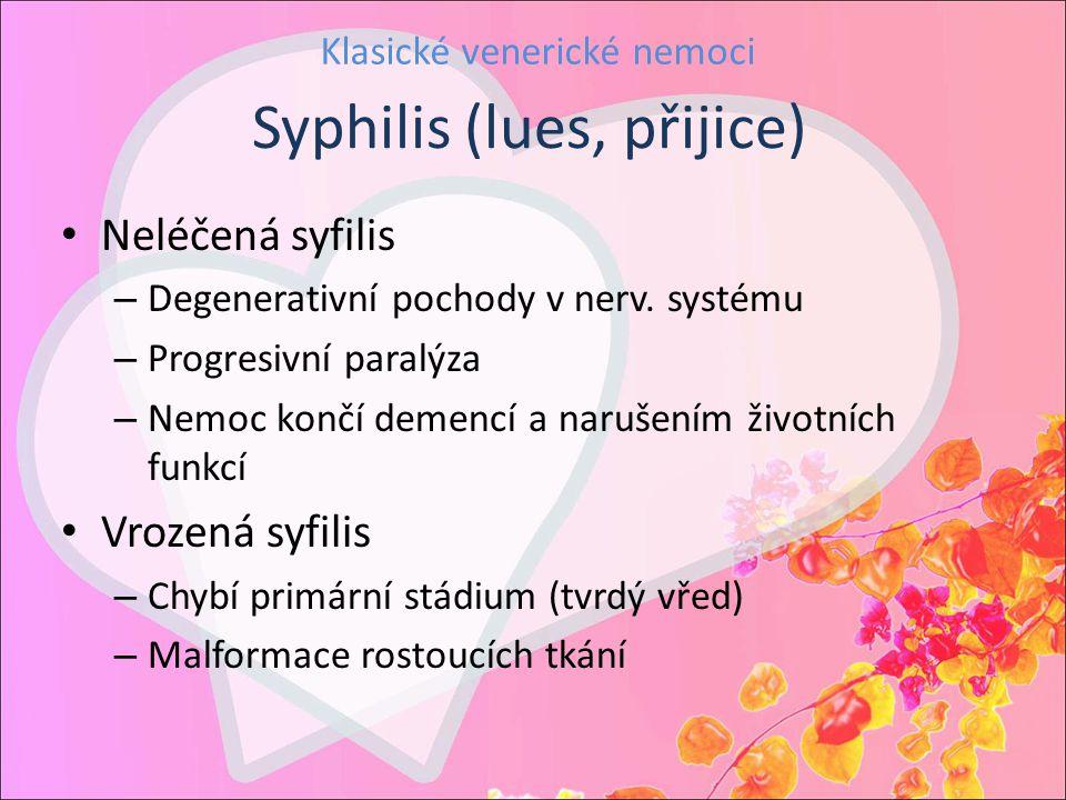Klasické venerické nemoci Neléčená syfilis – Degenerativní pochody v nerv. systému – Progresivní paralýza – Nemoc končí demencí a narušením životních