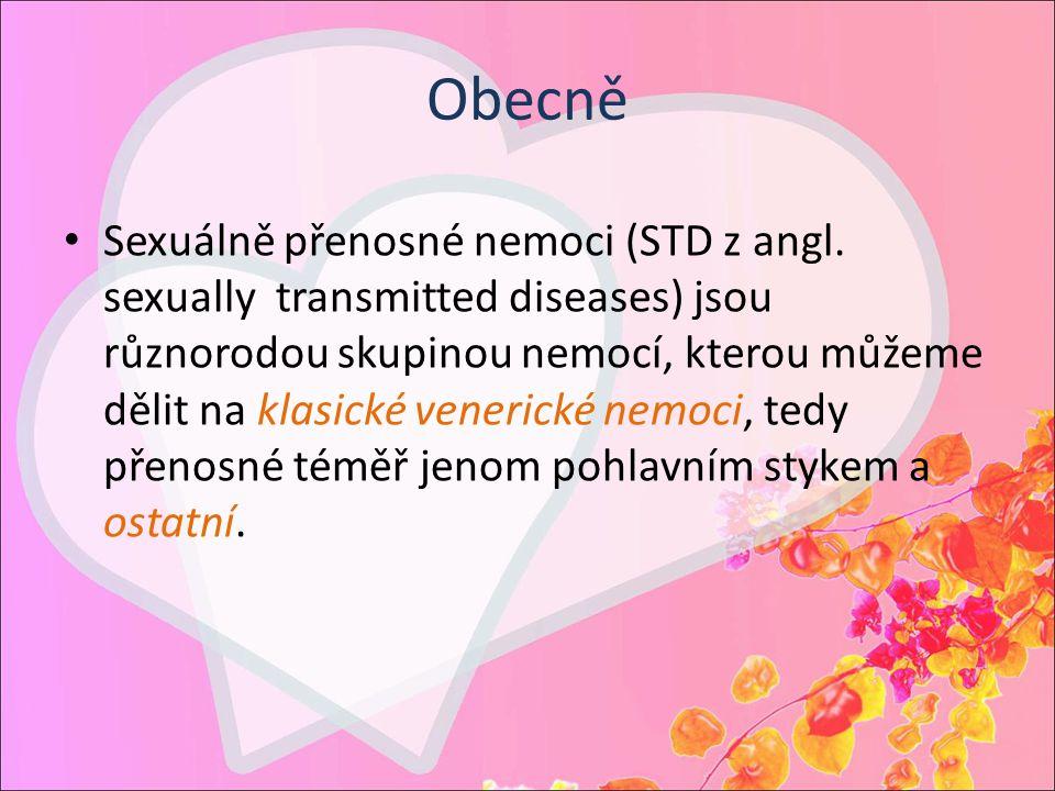 Obecně Sexuálně přenosné nemoci (STD z angl. sexually transmitted diseases) jsou různorodou skupinou nemocí, kterou můžeme dělit na klasické venerické