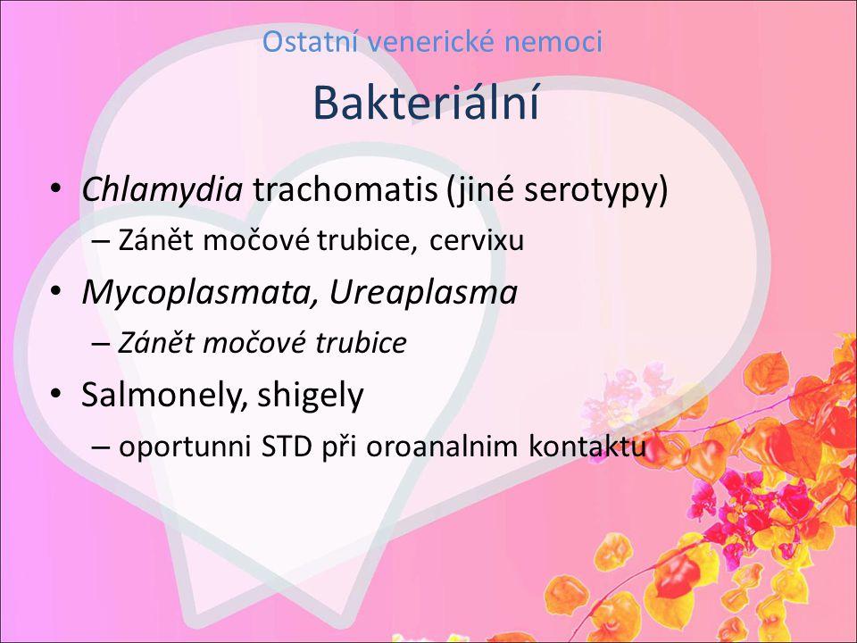 Chlamydia trachomatis (jiné serotypy) – Zánět močové trubice, cervixu Mycoplasmata, Ureaplasma – Zánět močové trubice Salmonely, shigely – oportunni S