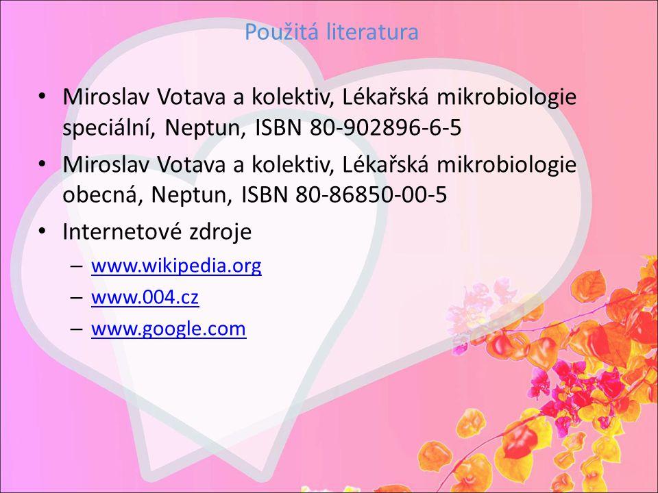 Použitá literatura Miroslav Votava a kolektiv, Lékařská mikrobiologie speciální, Neptun, ISBN 80-902896-6-5 Miroslav Votava a kolektiv, Lékařská mikro