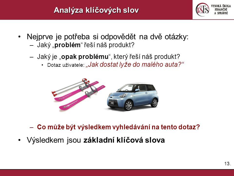 """13. Analýza klíčových slov Nejprve je potřeba si odpovědět na dvě otázky: –Jaký """"problém"""" řeší náš produkt? –Jaký je """"opak problému"""", který řeší náš p"""