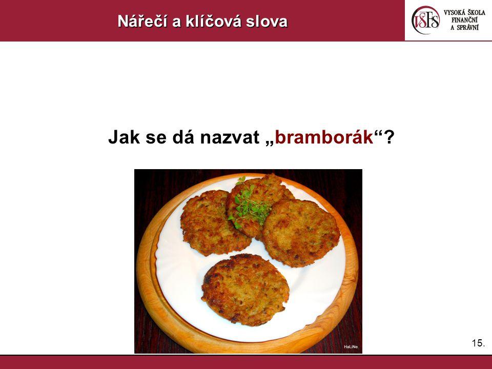 """15. Nářečí a klíčová slova Jak se dá nazvat """"bramborák ?"""