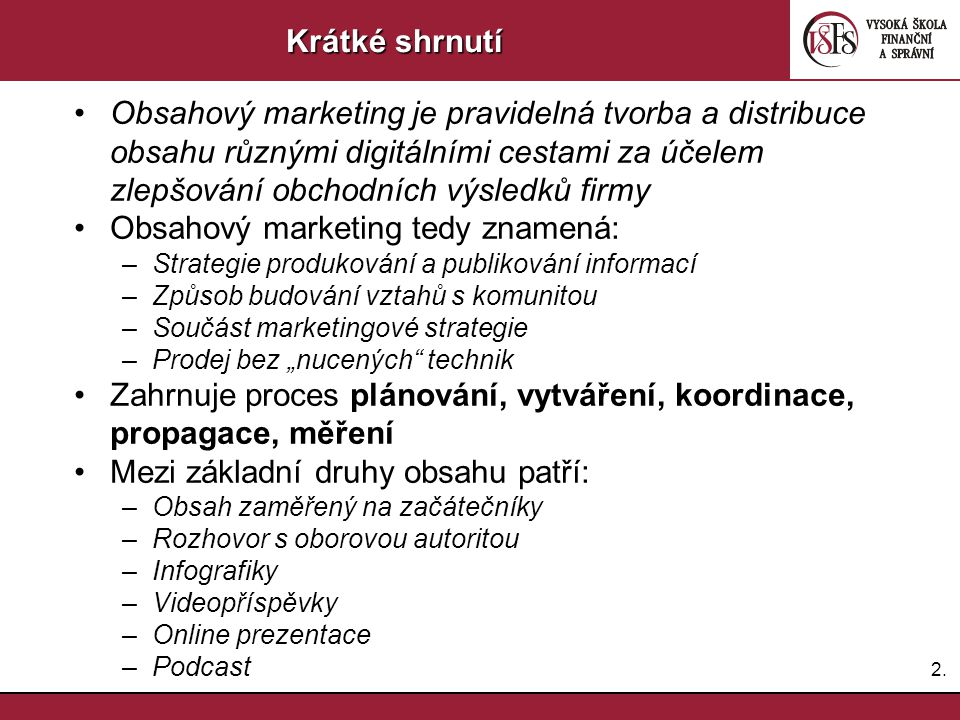 2.2. Krátké shrnutí Obsahový marketing je pravidelná tvorba a distribuce obsahu různými digitálními cestami za účelem zlepšování obchodních výsledků f
