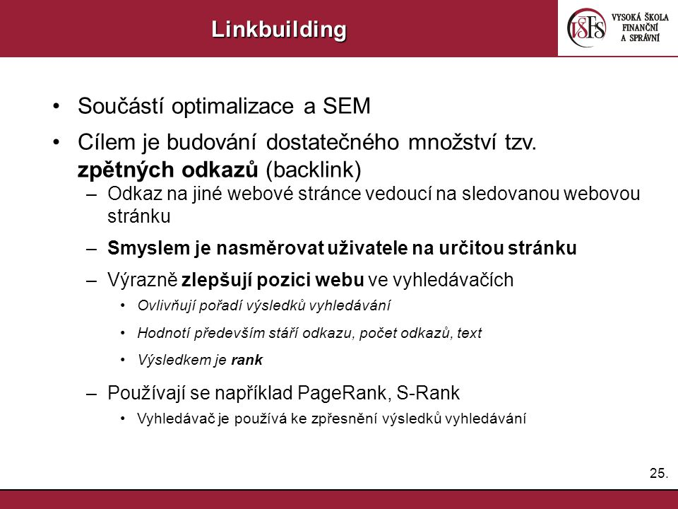 25.Linkbuilding Součástí optimalizace a SEM Cílem je budování dostatečného množství tzv.