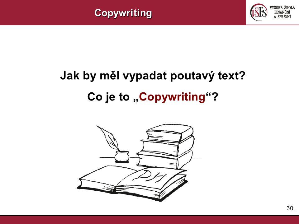 31.Copywriting Nepleteme se slovem Copyright Činnost, během které se vytváří čtivé a poutavé texty Pravidla úspěšného copywritingu: –Stylistická a gramatická správnost –Jedinečný přínos pro čtenáře (proč mají číst zrovna váš článek) –Pozitivní nádech (i při negativním zaměření) –Důvěryhodnost –Přesvědčivost –Čtivost Aplikuje se, jak na sociálních sítích, tak na webu