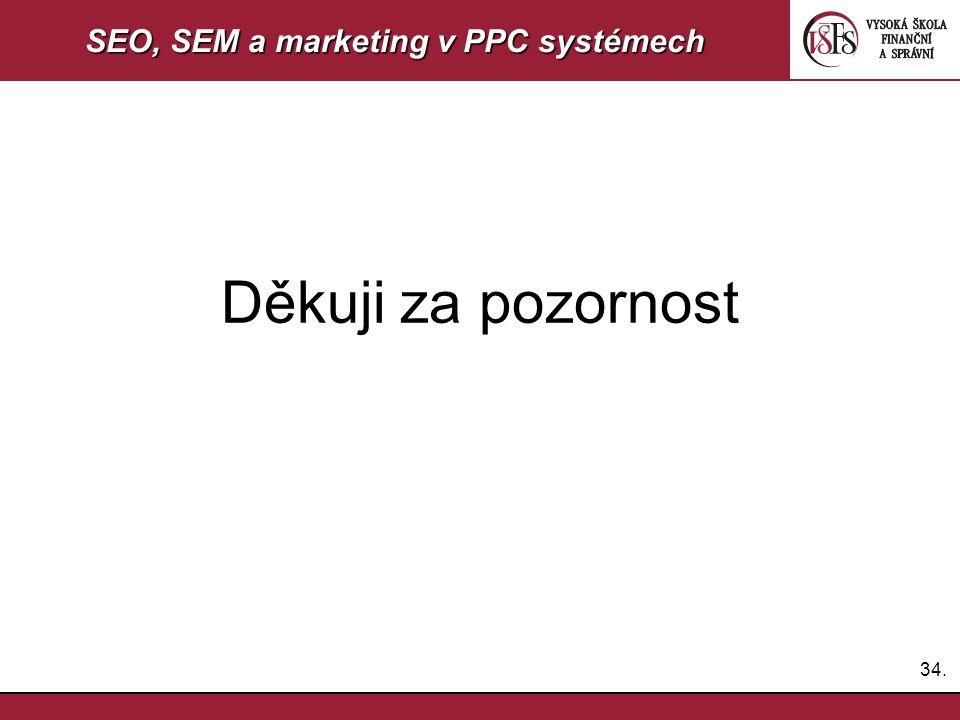 34. SEO, SEM a marketing v PPC systémech Děkuji za pozornost