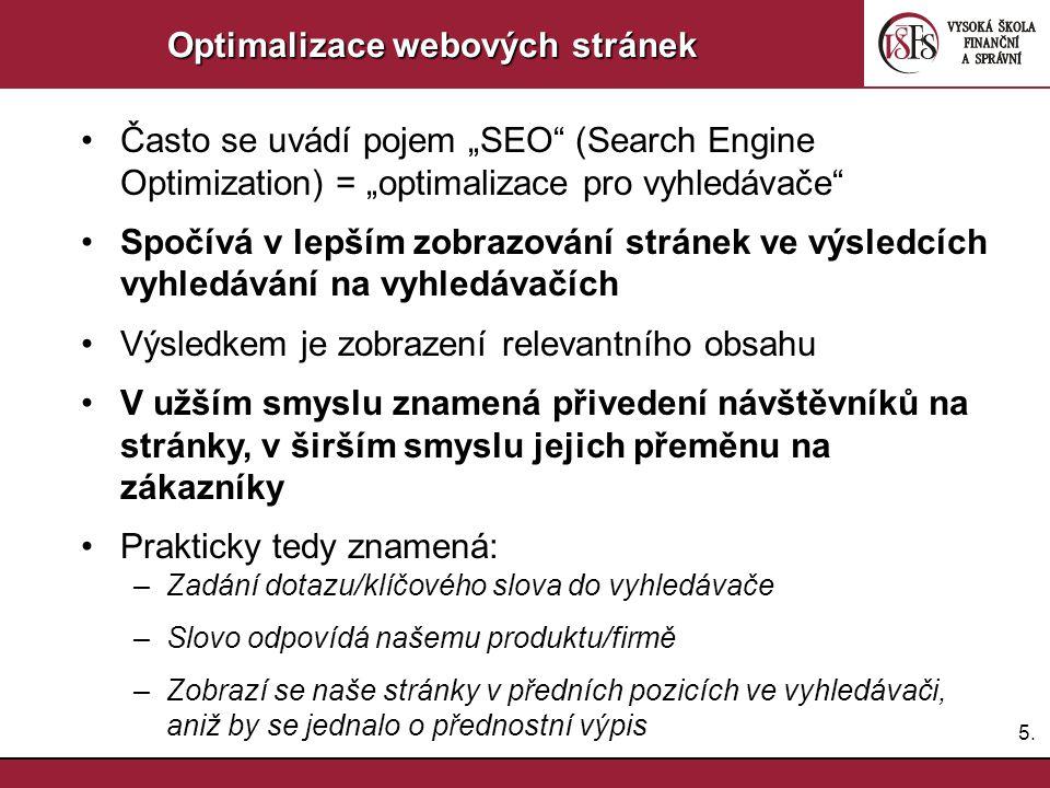 """5.5. Optimalizace webových stránek Často se uvádí pojem """"SEO"""" (Search Engine Optimization) = """"optimalizace pro vyhledávače"""" Spočívá v lepším zobrazová"""