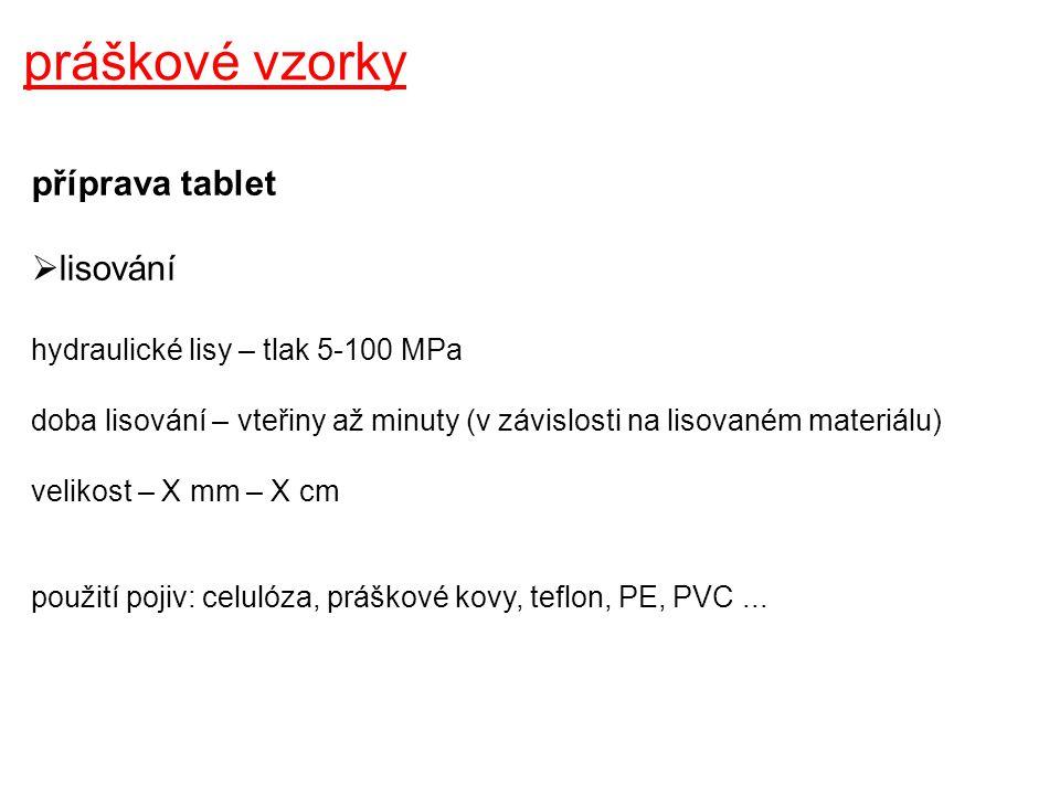 práškové vzorky příprava tablet  odlévání smíchání vzorku s pojivem (polyuretanová pryskyřice, epoxidová pryskyřice...) homogenizace ve vakuu (odstranění vzduchových bublin) naplnění lukoprenových formiček (Ø 25 mm) tuhnutí směsi